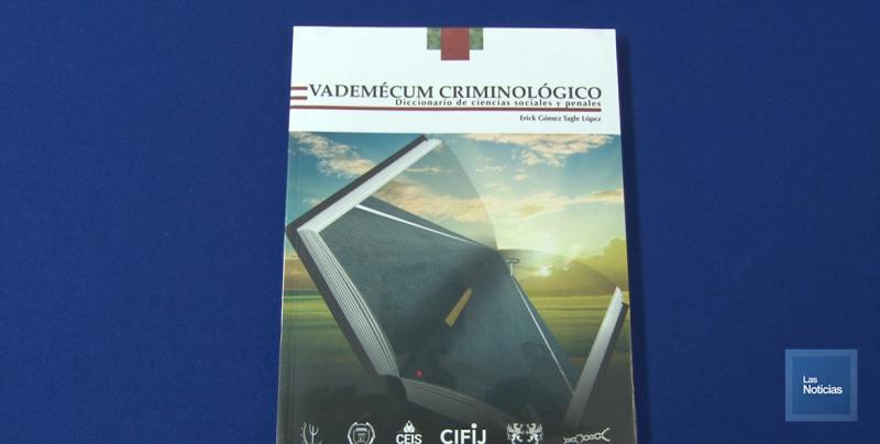 Presentan libro VADEMECUM Criminológico del Dr. Erick Gómez Tagle López