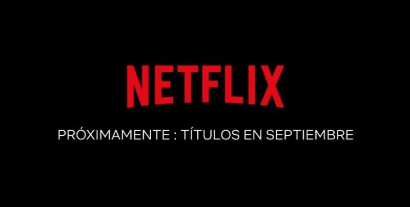 Drama, terror, comedia y mucho más... Estos serán los estrenos de Netflix para septiembre